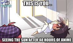 Seeing sun after 48 hours of anime
