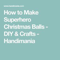 How to Make Superhero Christmas Balls - DIY & Crafts - Handimania