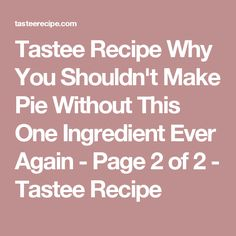 Tastee Recipe Why You Shouldn't Make Pie Without This One Ingredient Ever Again - Page 2 of 2 - Tastee Recipe