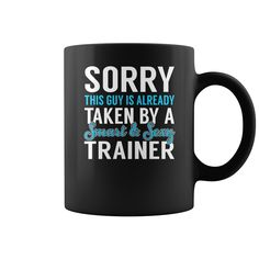 Sorry This Guy is Already Taken by a Smart and Sexy Trainer Job Mug, Order HERE ==> https://www.sunfrog.com/Jobs/137171354-1002230686.html?6782, Please tag & share with your friends who would love it,badminton photography, badminton illustration, archery bows#renegadelife, #sheep, #dogs  #legging #shirts #ideas #popular #shop #goat #sheep #dogs #cats #elephant #pets #art #cars #motorcycles #celebrities #DIY #crafts #design #food #drink #gardening #geek #hair #beauty #health #fitness