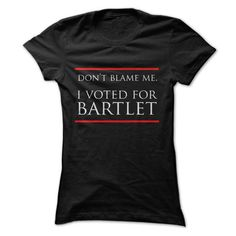 Dont Blame Me, I Voted for Bartlet - #hoodie dress #harry potter sweatshirt. PURCHASE NOW => https://www.sunfrog.com/TV-Shows/Dont-Blame-Me-I-Voted-for-Bartlet.html?68278