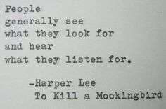 People generally see what they look for and hear what they listen for.  - Harper Lee (To Kill A Mockingbird)