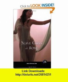 Slave Girls of Rome (9781562015213) Don Winslow , ISBN-10: 1562015214  , ISBN-13: 978-1562015213 ,  , tutorials , pdf , ebook , torrent , downloads , rapidshare , filesonic , hotfile , megaupload , fileserve
