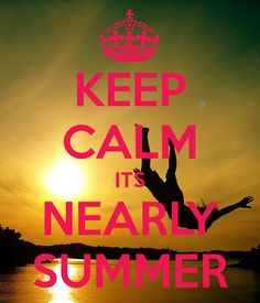 Attractive KEEP CALM ITS NEARLY SUMMER. Another Original Poster Design Created With  The Keep Calm O Matic. Buy This Design Or Create Your Own Original Keep Calm  Design ...