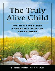 The Truly Alive Child For Those Who Seek A Grander Vision For Our Children Book Review. Divine intervention appears to have been running through author Simon Paul Harrison's veins as he wrote his book. The Truly Alive Child For Those Who Seek A Grander Vision For Our Children is full of so many simplistic, realistic tools and answers for the world to read. http://www.intentionalconsciousparenting.com/2012/07/book-review-truly-alive-child-for-those.html#