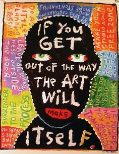 'If you get out of the way the art will make itself'