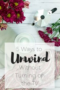 5 Ways to Unwind without Turning on the TV decluttering tips and minimalist life ideas for organizing your home. Minimalism inspiration and tutorials. How to be a minimalist. Simple living. Tips for a cleaner home. Intentional living. Slow living. Decluttering your home. How to have less stress in your life.