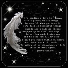 I'm sending a dove to Heaven, with a parcel on its wings. Be careful when you open it, it's full of beautiful things. | all-greatquotes.com