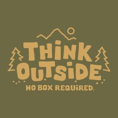 Think Outside. Like Nature Outside. Boxes must leave lids at home..they should stay too