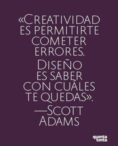Creatividad es permitirte cometer errores. Diseño es saber con cuales te quedas | Scott Adams http://www.gorditosenlucha.com/