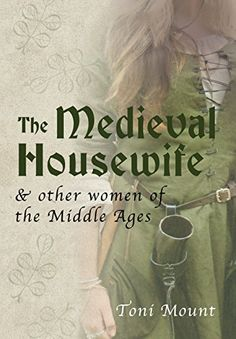 """Read """"The Medieval Housewife"""" by Toni Mount available from Rakuten Kobo. Have you ever wondered what life was like for the ordinary housewife in the Middle Ages? Or how much power a medieval la. Book Club Books, Books To Read, My Books, University Of Kent, Feminist Theory, Medieval Life, Light Of Life, Other Woman, History Books"""