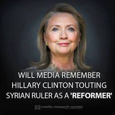 """PIN FORWARD...March 2012: Hillary Clinton told """"Face the Nation"""" viewers that the US would not interfere in Syria because Assad was a """"reformer."""" --- Later that week Assad ordered his army to open fire on innocent protesters."""