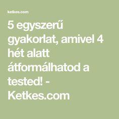 5 egyszerű gyakorlat, amivel 4 hét alatt átformálhatod a tested! - Ketkes.com Pilates, Health Fitness, Yoga, Gym, Math Equations, Sports, Exercises, Workouts, Plank