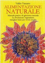 Alimentazione naturale. Manuale pratico di igienismo-naturale. La rivoluzione vegetariana: mangiare bene per vivere meglio  By Valdo Vaccaro