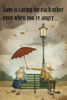 Love is caring for each other even when you are angry.