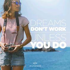 ความฝันจะไม่ทำงาน  จนกว่าคุณจะเริ่มทำมัน