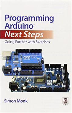 Programming Arduino Next Steps: Going Further with Sketches: Simon Monk: 9780071830256: Amazon.com: Books