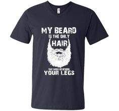 My Beard Is The Only Hair That Should Be Between Your Legs