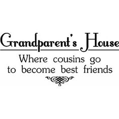 Grandparentu0027s House Where Cousins Go To Become Best Friends Wall Saying  Vinyl Lettering Art Decal Quote Sticker Home Decal: Home Improvement