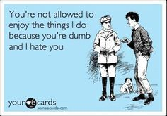 hahaha why oh why do all the mean ecards somehow remind me of us :P