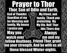 Prayer to Thor! Remember to pray to all the gods, your strength, wisdom, love and intelligence come from not one but by all!