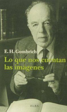 Lo que nos cuentan las imágenes : conversaciones sobre el arte y la ciencia / Ernst H. Gombrich, Didier Eribon (2013)