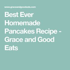 Best Ever Homemade Pancakes Recipe - Grace and Good Eats
