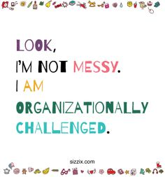 """""""Look, I'm not messy. I am organizationally challenged."""" How many crafters can relate to this quote?"""