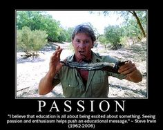 Steve Irwin's philosophy on education. I completely agree.