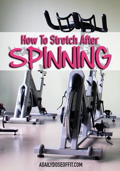 Don't leave Spinning class without stretching! Riding solo? Try these post-Spinning stretches to alleviate your tired muscles. / A Daily Dose of Fit