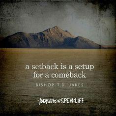 A setback is a setup for a comeback Bishop T.D. Jakes