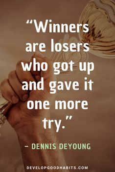 "Quotes about Achieving Goals and Overcoming Obstacles - ""Winners are losers who got up and gave it one more try."" – Dennis DeYoung confidence and hard work quotes accomplishing goals quotes career success quotes status for achieving goals Good Quotes, Powerful Motivational Quotes, Hard Work Quotes, Dream Quotes, Positive Quotes, Work Hard, Quotes To Live By, Life Quotes, Motivational Quotes For Success Career"
