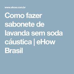 Como fazer sabonete de lavanda sem soda cáustica | eHow Brasil