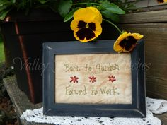 Born to Garden, Forced to Work, Gardeners Stitchery, Flowers, Country Cottage - pinned by pin4etsy.com