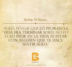 """""""Solía pensar que lo peor en la #vida era terminar solo. No lo es. Lo peor en la vida es estar con alguien que te hace sentir solo."""" #RobinWilliams  http://www.elsalvadorebooks.com"""
