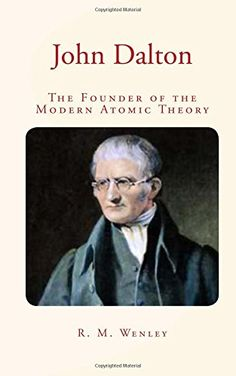 John Dalton : the Founder of the Modern Atomic Theory by ... https://www.amazon.com/dp/1533692556/ref=cm_sw_r_pi_dp_46GJxbGKXQXZH