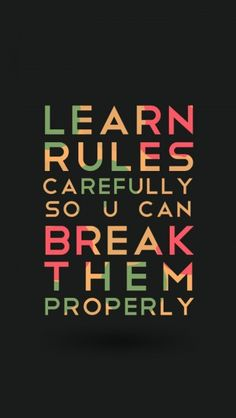 Learn Rules Carefully So You Can Break Them Properly - The iPhone Wallpapers Crazy Quotes, Badass Quotes, Quotes To Live By, Break The Rules Quotes, Change Quotes, Funny Attitude Quotes, True Quotes, Funny Quotes, Qoutes