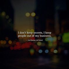 I don't keep secrets, I keep people out of my business. —via http://ift.tt/2eY7hg4