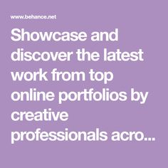 Showcase and discover the latest work from top online portfolios by creative professionals across industries.
