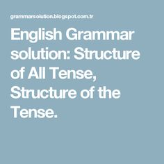 English Grammar solution: Structure of All Tense, Structure of the Tense.