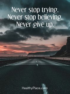 Positive Quote: Never stop trying. Never stop believing. Never give up. Stop Trying Quotes, Try Quotes, Cheer Quotes, Words Of Wisdom Quotes, Words Of Encouragement, Life Quotes, Positive Quotes For Women, Inspirational Quotes For Women, Motivational Quotes