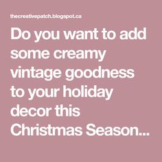 Do you want to add some creamy vintage goodness to your holiday decorthis Christmas Season? With a few minutesand some vintage goodies...