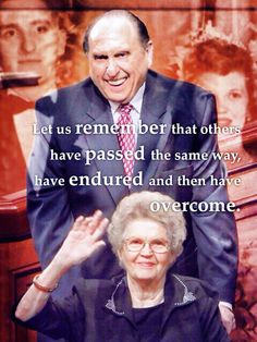 Let us remember that others have passed the same way, have endured and then have overcome.  ~ Thomas S. Monson
