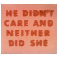he didn't care and neither did she, 1974 • ed ruscha