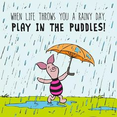 When life throws you a rainy day, play in the puddles! thedailyquotes.com
