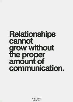 Relationships cannot grow without proper communication.