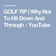 GOLF TIP | Why Not To Hit Down And Through - YouTube