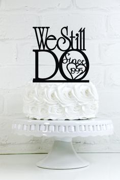 """We Still Do """"Since 'Your Year'"""" Vow Renewal or Anniversary Cake Topper or Sign"""