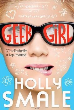 Geek girl. 1, D'intellectuelle à top-modèle / Holly Smale. Éditions AdA (EPUB) (Adolescent -- Roman)