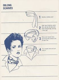 Came across a manual from the 80s (clearly depicted by the hairstyles!) about how to tie scarves. Thought I would share the tutorial with m...